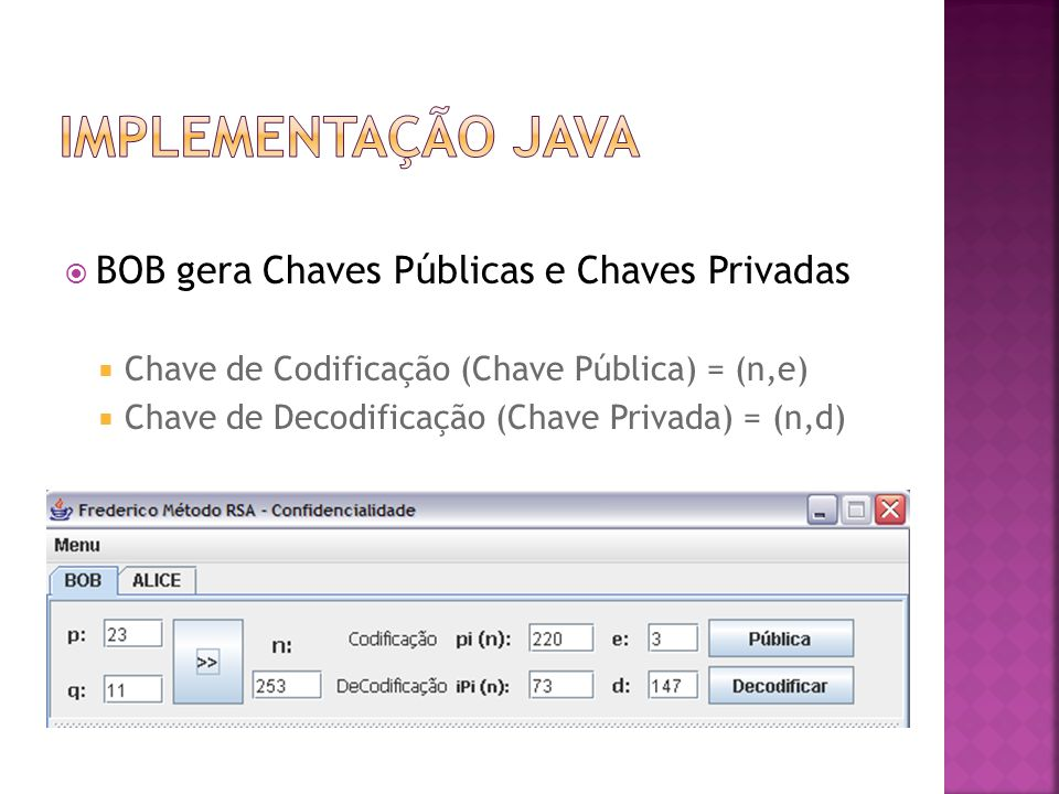  BOB gera Chaves Públicas e Chaves Privadas  Chave de Codificação (Chave Pública) = (n,e)  Chave de Decodificação (Chave Privada) = (n,d)