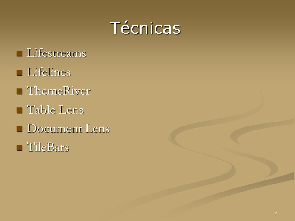 3 Técnicas Lifestreams Lifestreams Lifelines Lifelines ThemeRiver ThemeRiver Table Lens Table Lens Document Lens Document Lens TileBars TileBars