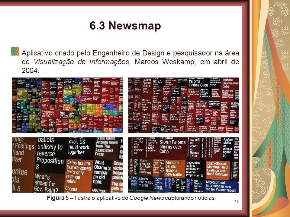 17 6.3 Newsmap Aplicativo criado pelo Engenheiro de Design e pesquisador na área de Visualização de Informações, Marcos Weskamp, em abril de 2004.