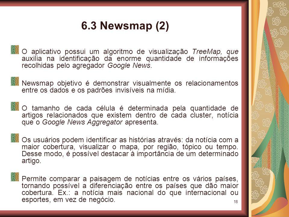 18 6.3 Newsmap (2) O aplicativo possui um algoritmo de visualização TreeMap, que auxilia na identificação da enorme quantidade de informações recolhidas pelo agregador Google News.