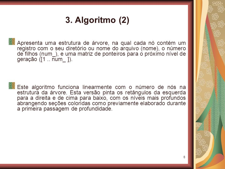 8 3. Algoritmo (2) Apresenta uma estrutura de árvore, na qual cada nó contém um registro com o seu diretório ou nome do arquivo (nome), o número de fi