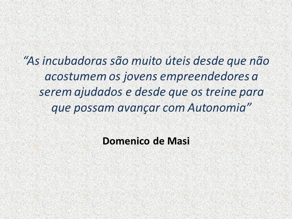 As incubadoras são muito úteis desde que não acostumem os jovens empreendedores a serem ajudados e desde que os treine para que possam avançar com Autonomia Domenico de Masi