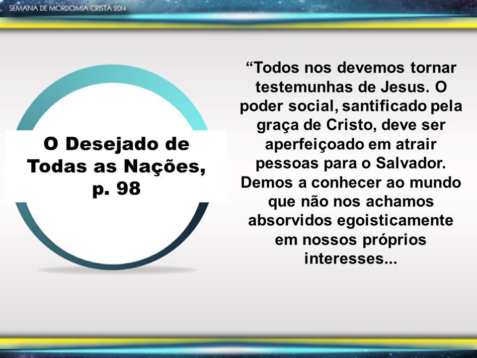 O Desejado de Todas as Nações, p.98 Todos nos devemos tornar testemunhas de Jesus.