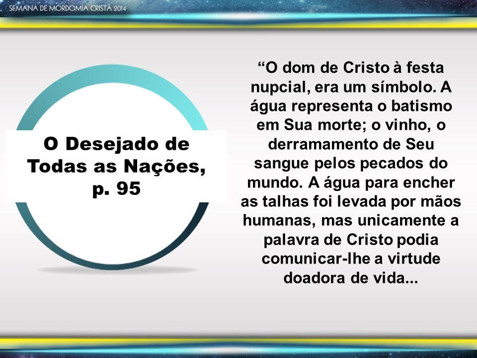 O Desejado de Todas as Nações, p.95 O dom de Cristo à festa nupcial, era um símbolo.