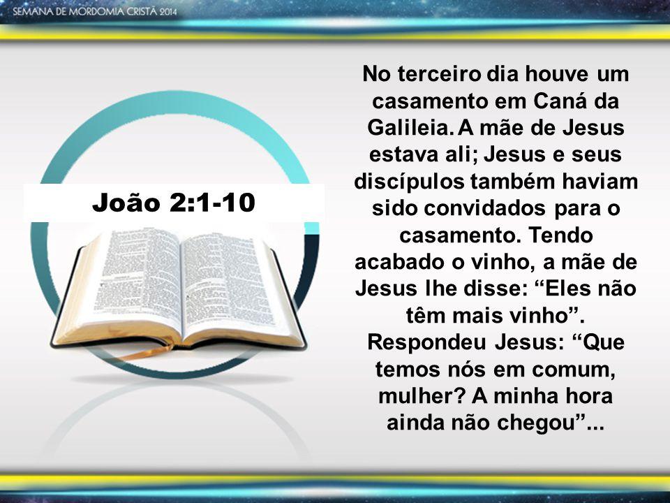 João 2:1-10 No terceiro dia houve um casamento em Caná da Galileia.