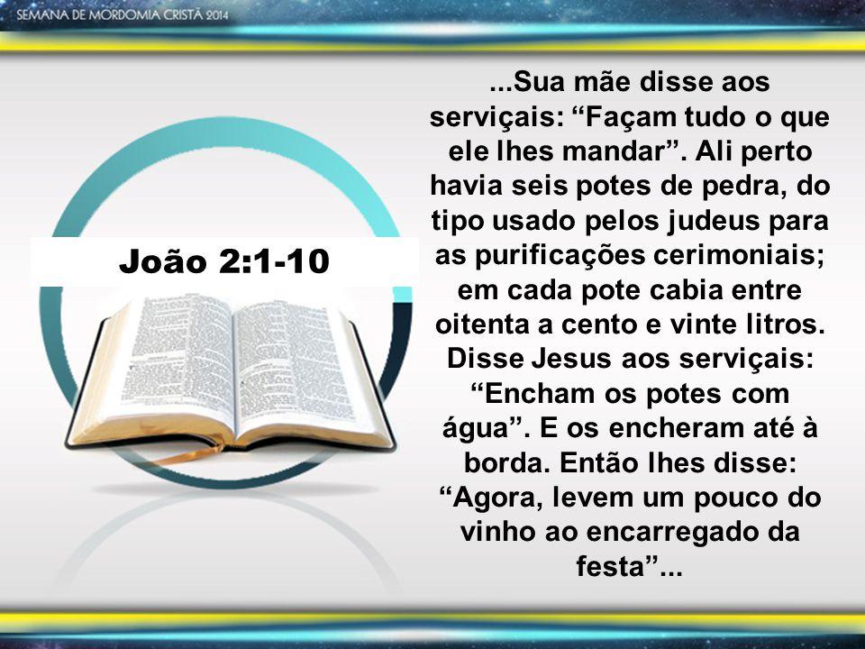João 2:1-10...Sua mãe disse aos serviçais: Façam tudo o que ele lhes mandar .