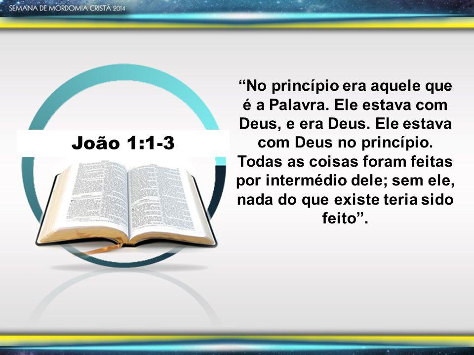 João 1:1-3 No princípio era aquele que é a Palavra.