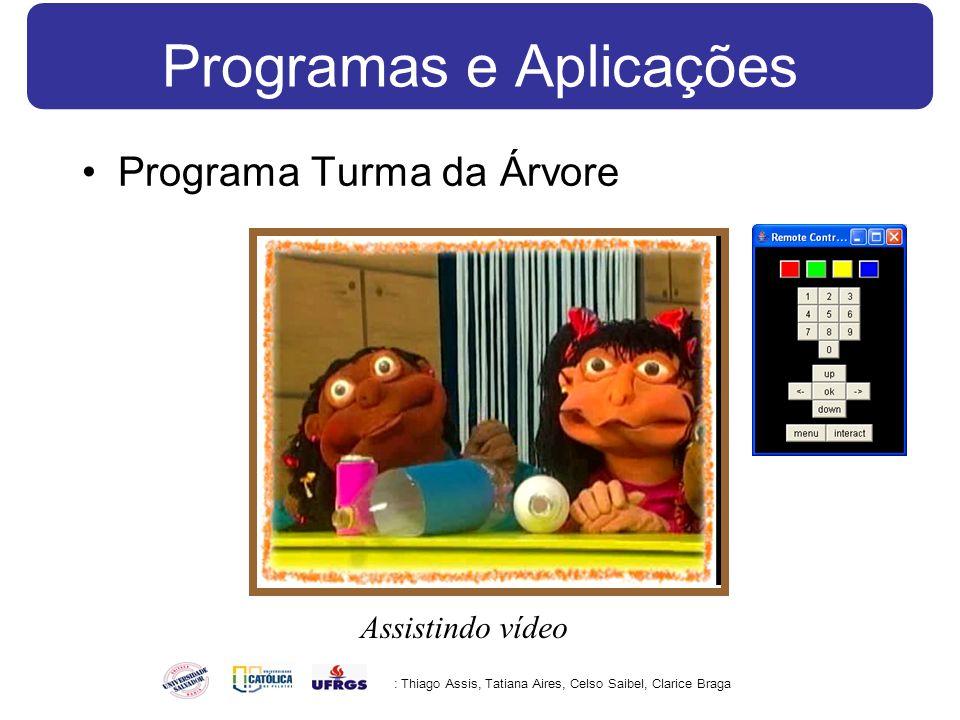 Programas e Aplicações Programa Turma da Árvore : Thiago Assis, Tatiana Aires, Celso Saibel, Clarice Braga Assistindo vídeo