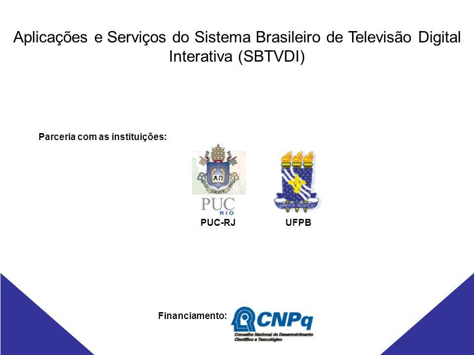 Aplicações e Serviços do Sistema Brasileiro de Televisão Digital Interativa (SBTVDI) Financiamento: Parceria com as instituições: UFPBPUC-RJ