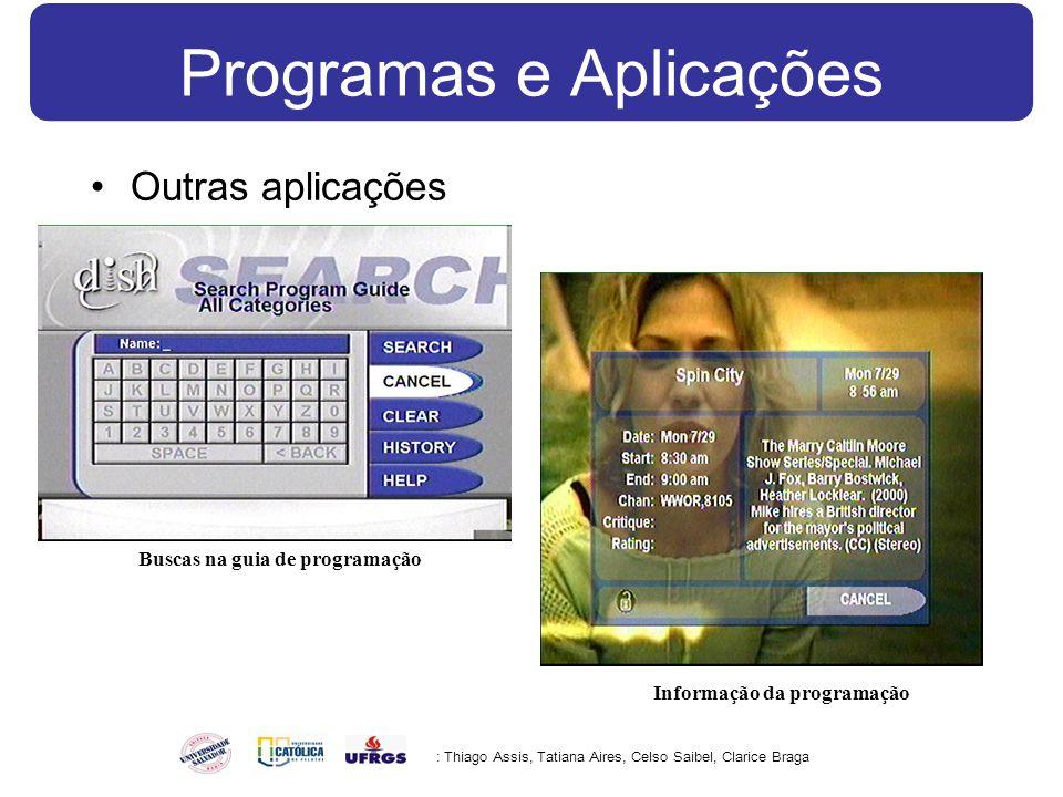 Programas e Aplicações Outras aplicações : Thiago Assis, Tatiana Aires, Celso Saibel, Clarice Braga Buscas na guia de programação Informação da programação
