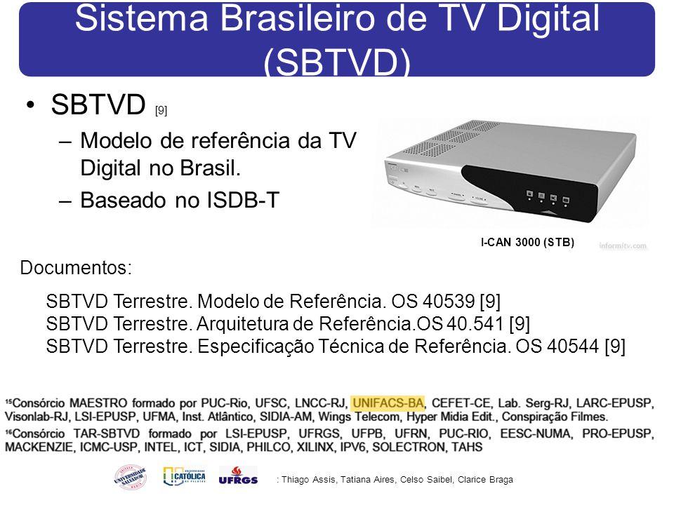 Sistema Brasileiro de TV Digital (SBTVD) SBTVD [9] –Modelo de referência da TV Digital no Brasil.