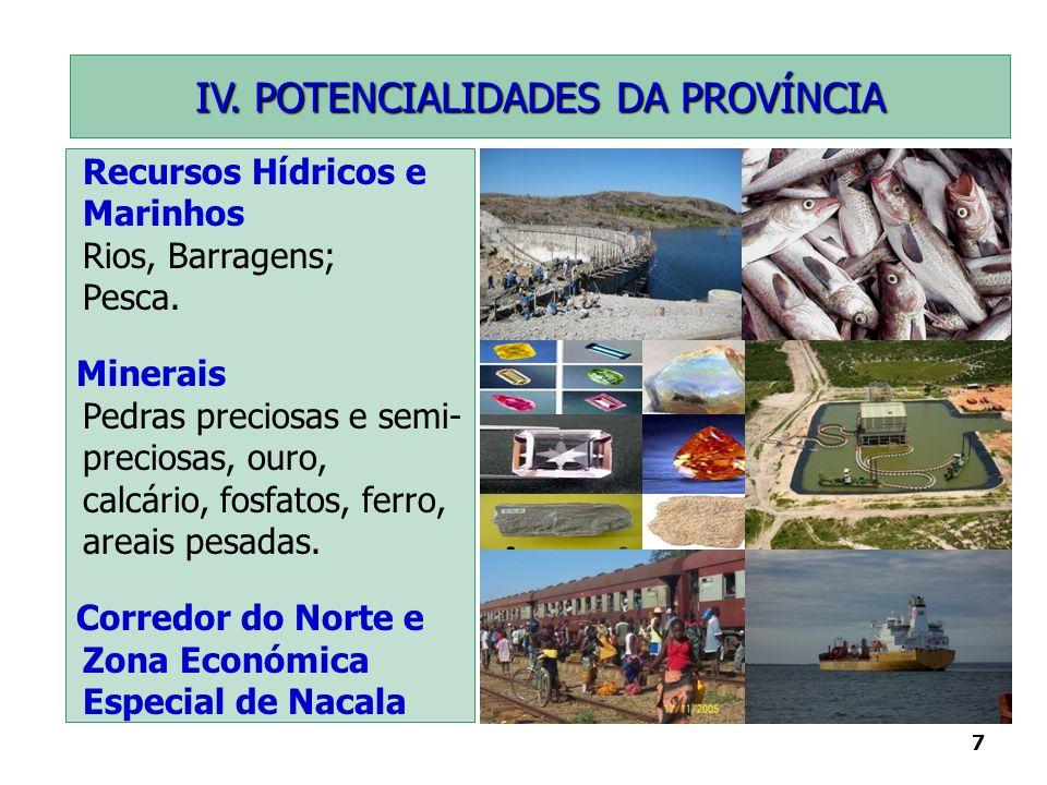 7 Recursos Hídricos e Marinhos Rios, Barragens; Pesca. Minerais Pedras preciosas e semi- preciosas, ouro, calcário, fosfatos, ferro, areais pesadas. C