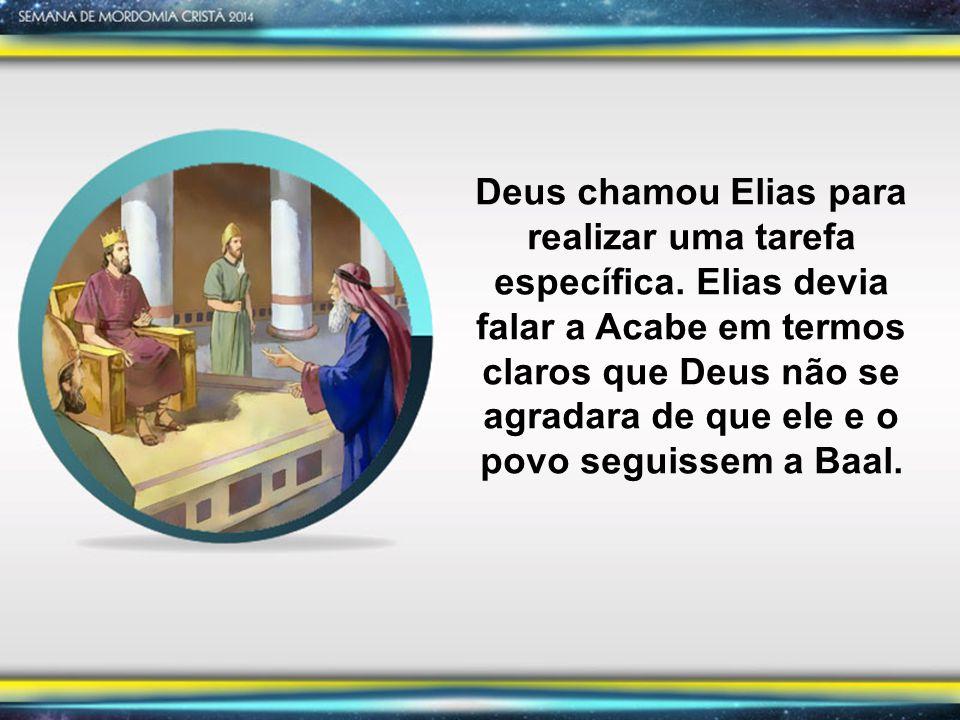 Segundo, depois de Elias ter apresentado a mensagem de Deus a Acabe, foi Deus que lhe disse para se esconder.