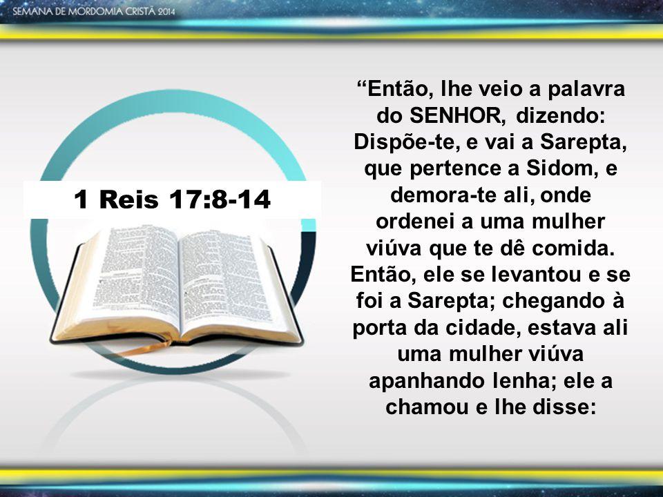 1 Reis 17:8-14 Traze-me, peço-te, uma vasilha de água para eu beber.