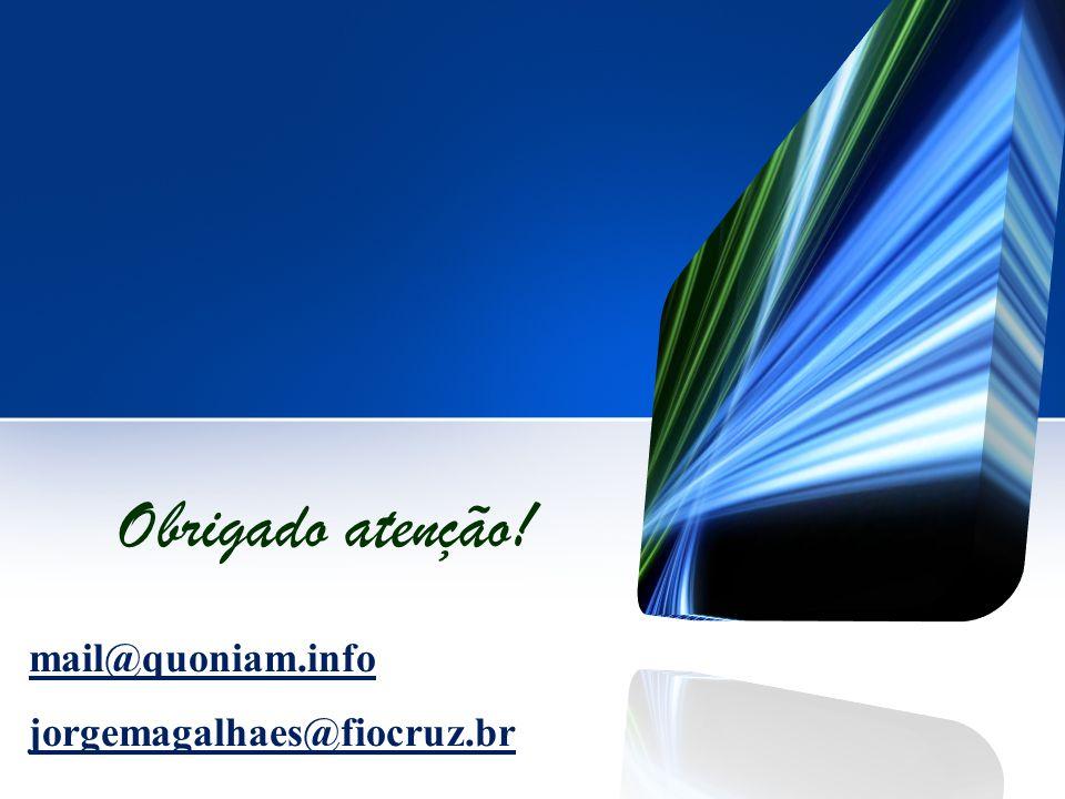 mail@quoniam.info jorgemagalhaes@fiocruz.br Obrigado atenção!