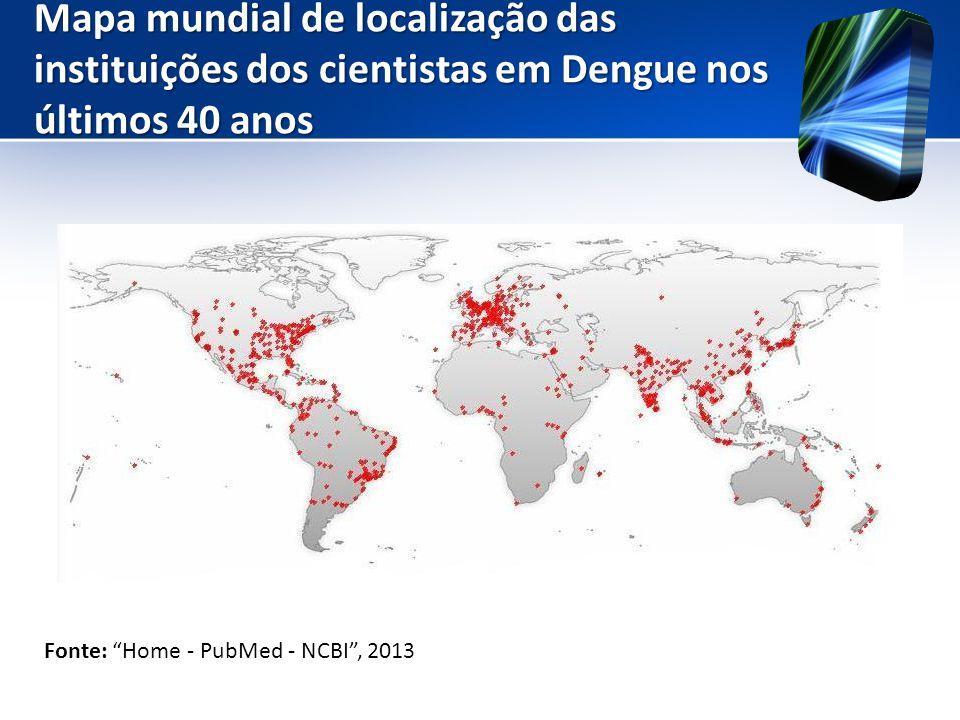 """Mapa mundial de localização das instituições dos cientistas em Dengue nos últimos 40 anos Fonte: """"Home - PubMed - NCBI"""", 2013"""