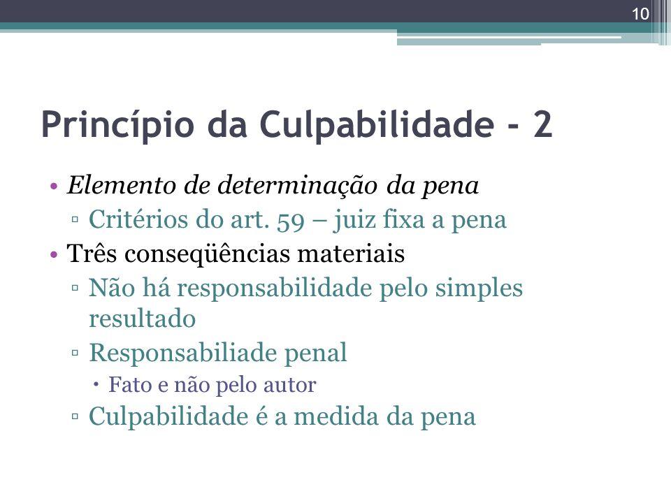 Princípio da Culpabilidade - 2 Elemento de determinação da pena ▫Critérios do art. 59 – juiz fixa a pena Três conseqüências materiais ▫Não há responsa