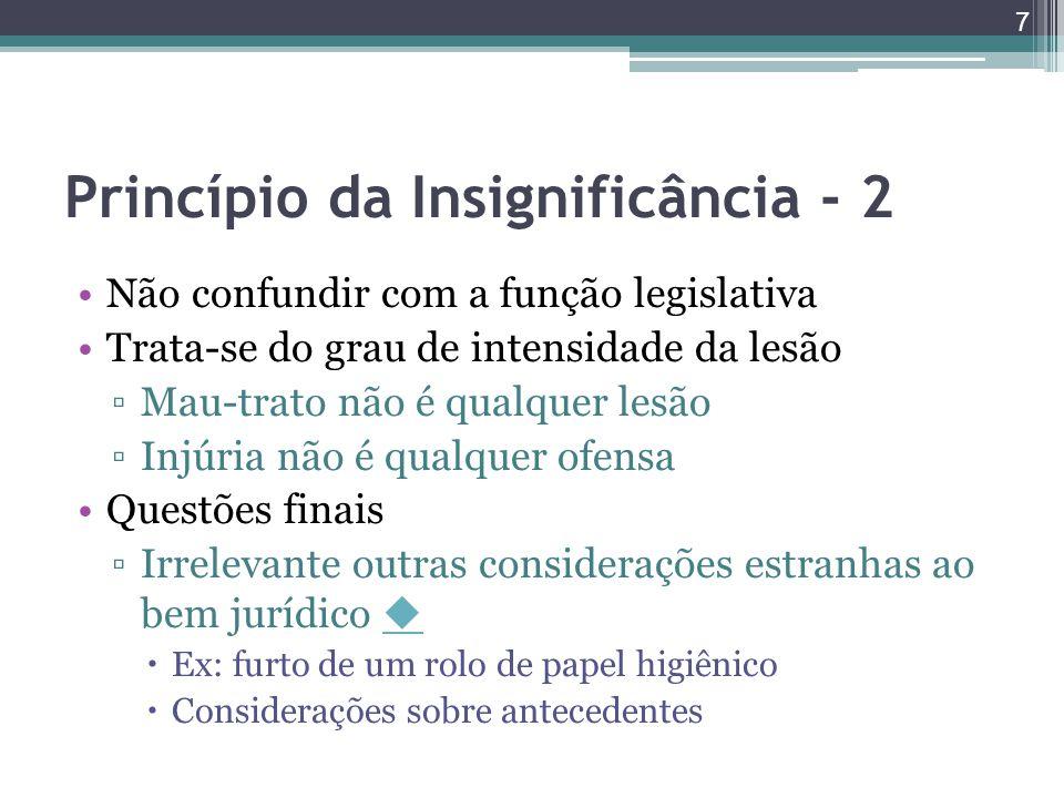 Princípio da Insignificância - 2 Não confundir com a função legislativa Trata-se do grau de intensidade da lesão ▫Mau-trato não é qualquer lesão ▫Injú