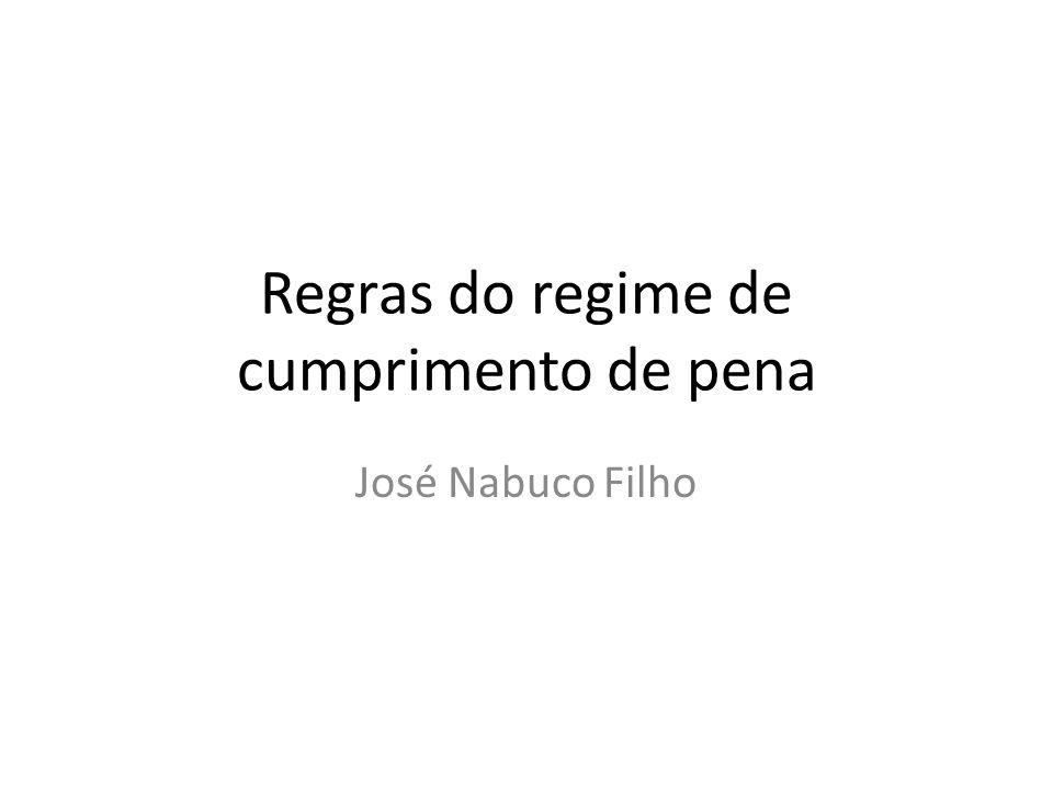 Regras do regime de cumprimento de pena José Nabuco Filho