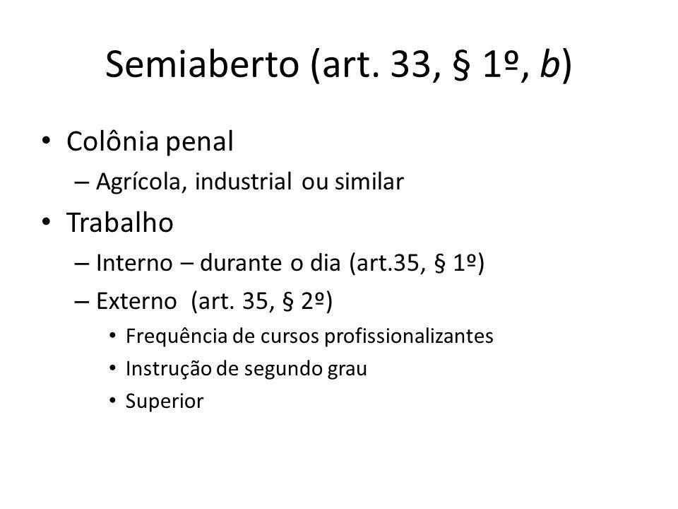 Semiaberto (art. 33, § 1º, b) Colônia penal – Agrícola, industrial ou similar Trabalho – Interno – durante o dia (art.35, § 1º) – Externo (art. 35, §