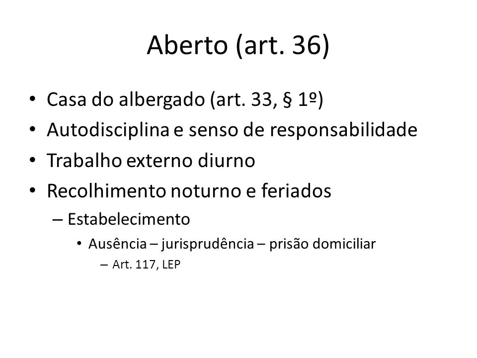 Aberto (art. 36) Casa do albergado (art.