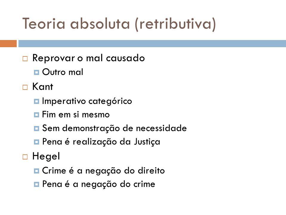 Teoria relativa (preventiva)  Prevenção especial  Dirigida ao autor da infração  Prevenção geral  Dirigida à sociedade