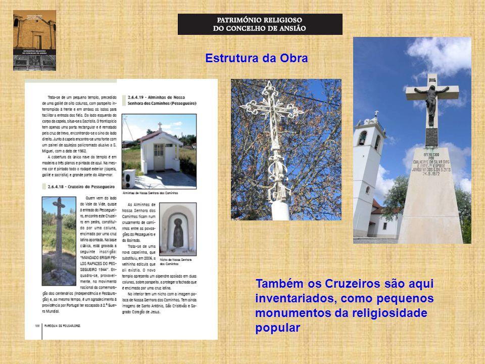Estrutura da Obra Também os Cruzeiros são aqui inventariados, como pequenos monumentos da religiosidade popular