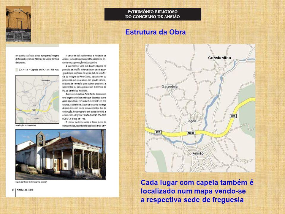 Estrutura da Obra Cada lugar com capela também é localizado num mapa vendo-se a respectiva sede de freguesia