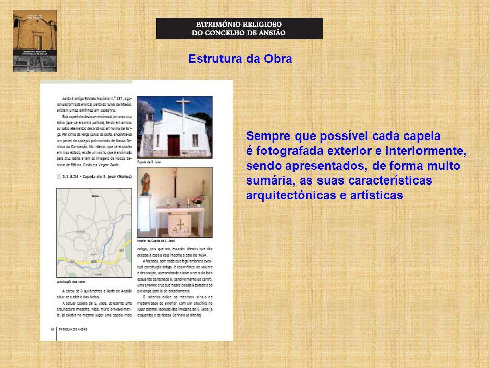 Estrutura da Obra Sempre que possível cada capela é fotografada exterior e interiormente, sendo apresentados, de forma muito sumária, as suas características arquitectónicas e artísticas