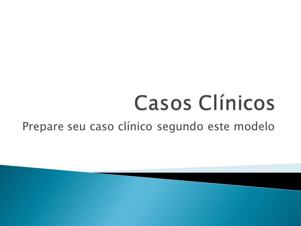 Prepare seu caso clínico segundo este modelo