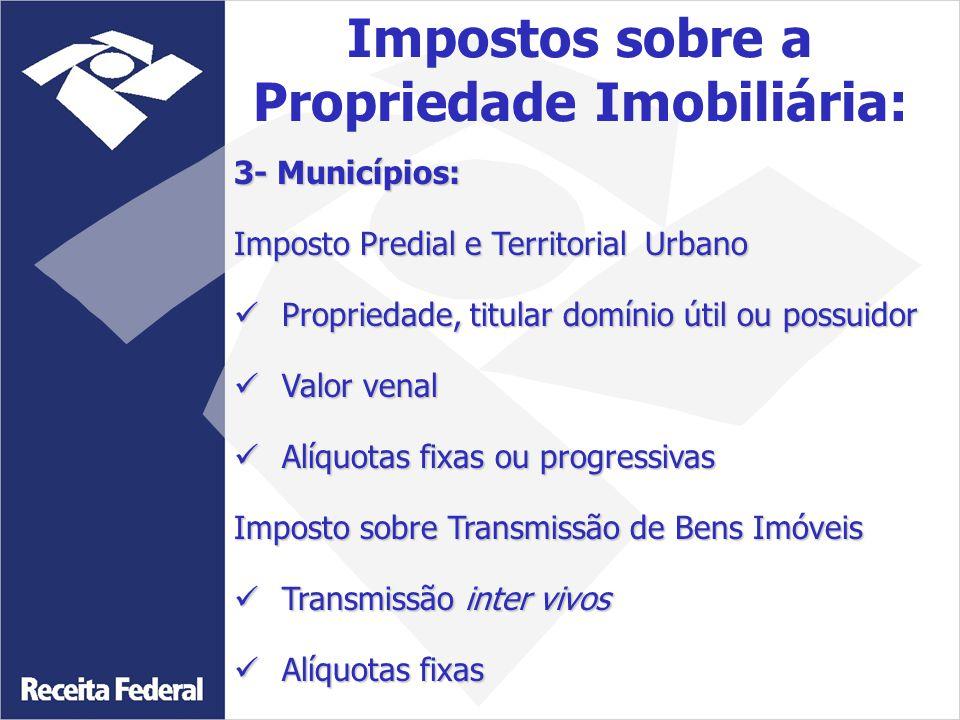 3- Municípios: Imposto Predial e Territorial Urbano Propriedade, titular domínio útil ou possuidor Propriedade, titular domínio útil ou possuidor Valo