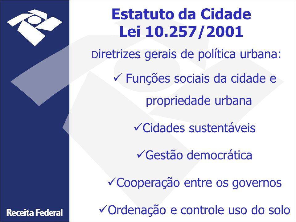 D iretrizes gerais de política urbana: Funções sociais da cidade e propriedade urbana Cidades sustentáveis Gestão democrática Cooperação entre os gove
