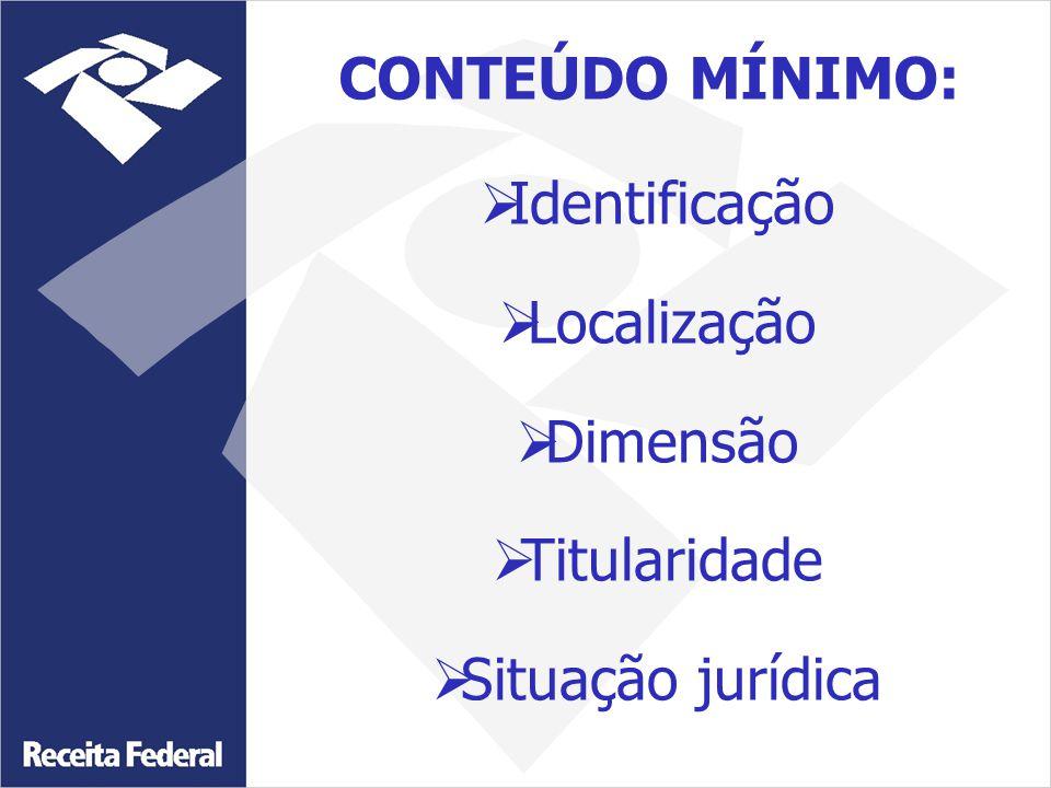  Identificação  Localização  Dimensão  Titularidade  Situação jurídica CONTEÚDO MÍNIMO: