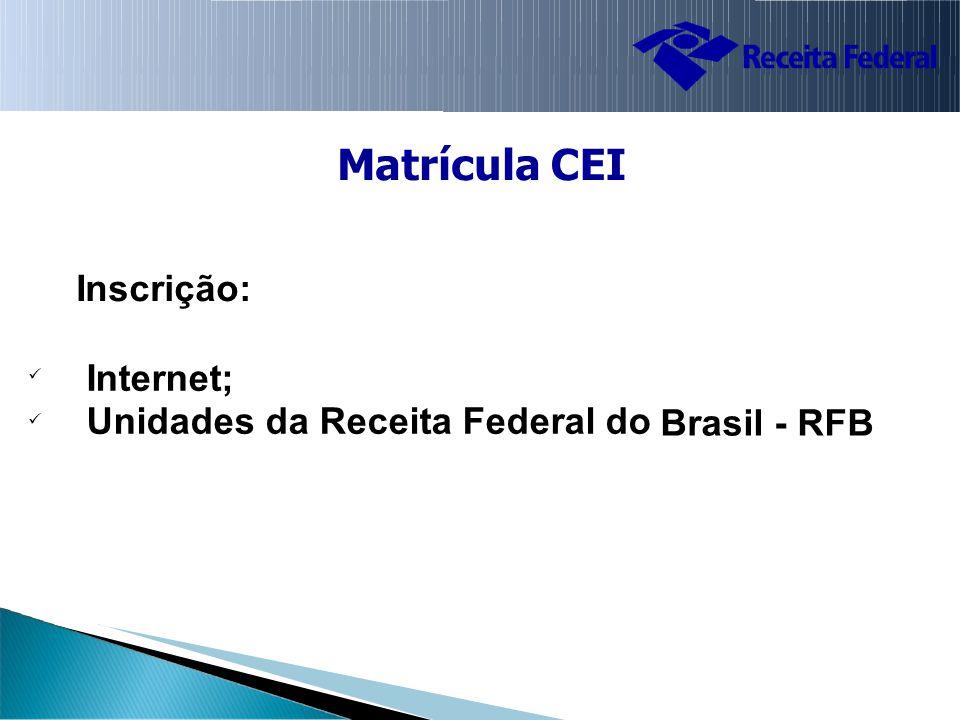 MatrículaCEI Inscrição: Internet; Unidades da Receita Federal do Brasil - RFB