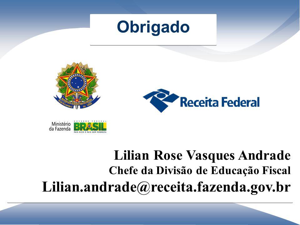 Lilian Rose Vasques Andrade Chefe da Divisão de Educação Fiscal Lilian.andrade@receita.fazenda.gov.br Lilian Rose Vasques Andrade Chefe da Divisão de