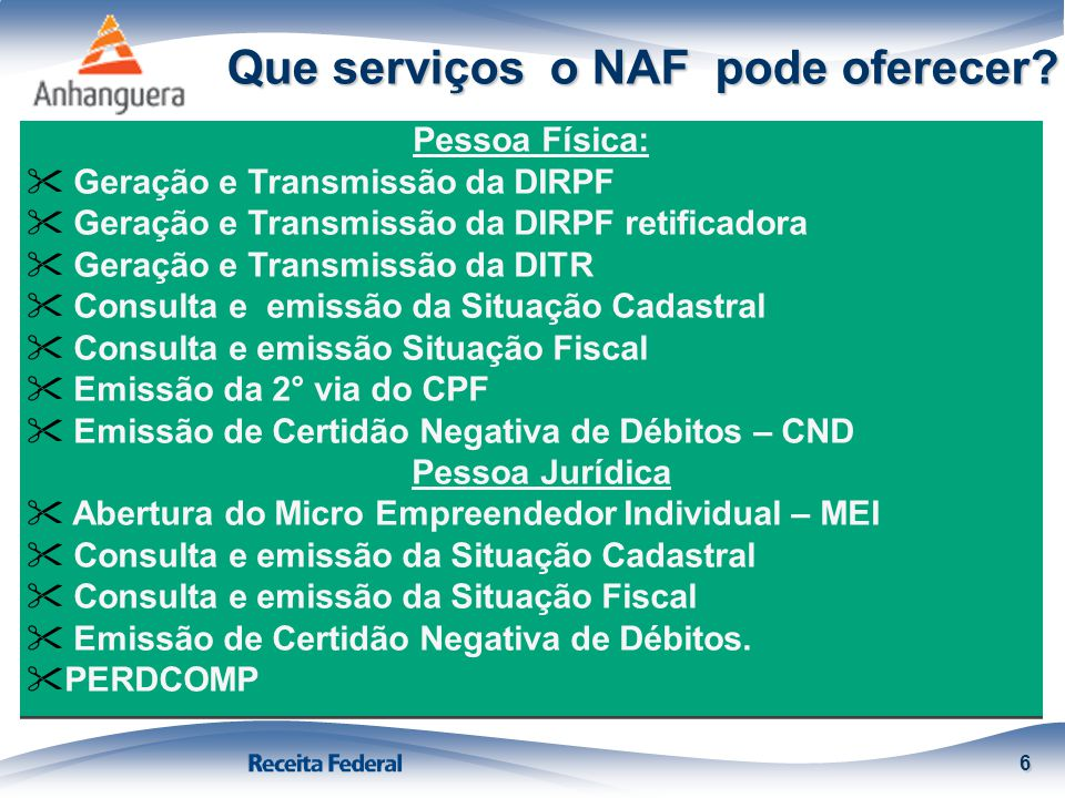 Que serviços o NAF pode oferecer? 6 Pessoa Física:  Geração e Transmissão da DIRPF  Geração e Transmissão da DIRPF retificadora  Geração e Transmis