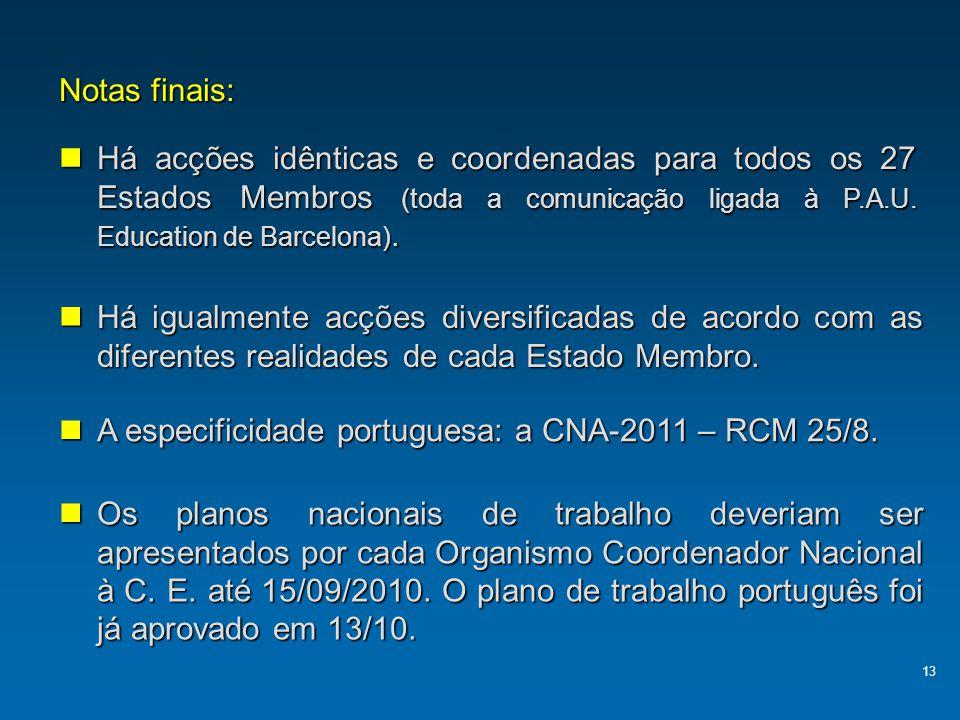 13 Notas finais: Há acções idênticas e coordenadas para todos os 27 Estados Membros (toda a comunicação ligada à P.A.U. Education de Barcelona). Há ig