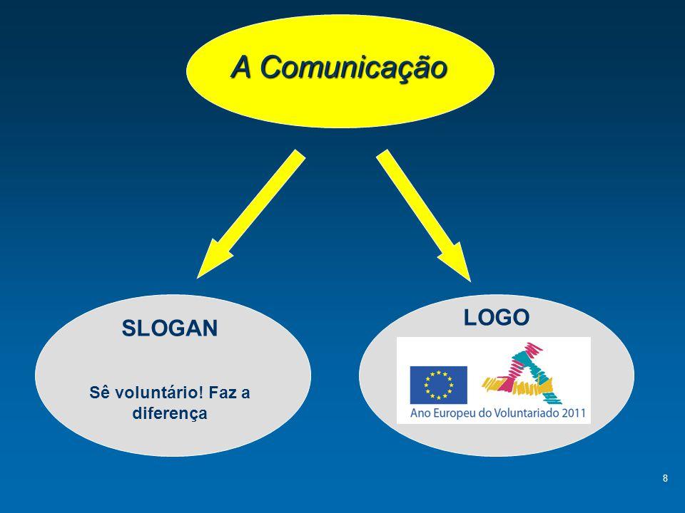 8 A Comunicação SLOGAN Sê voluntário! Faz a diferença LOGO