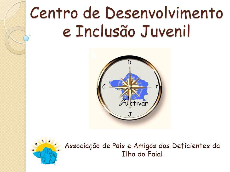 Centro de Desenvolvimento e Inclusão Juvenil Associação de Pais e Amigos dos Deficientes da Ilha do Faial