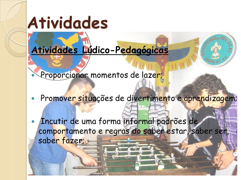 Atividades Atividades Lúdico-Pedagógicas Proporcionar momentos de lazer; Promover situações de divertimento e aprendizagem; Incutir de uma forma infor