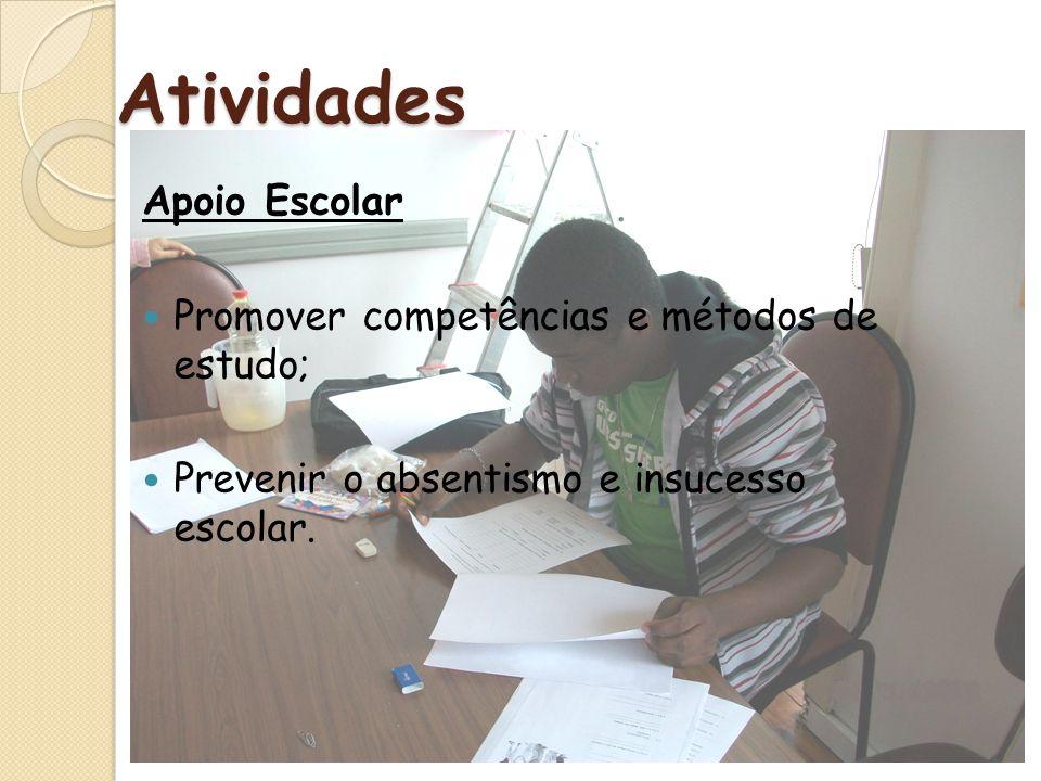 Atividades Apoio Escolar Promover competências e métodos de estudo; Prevenir o absentismo e insucesso escolar.