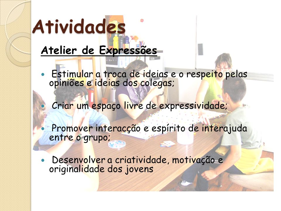 Atividades Atelier de Expressões Estimular a troca de ideias e o respeito pelas opiniões e ideias dos colegas; Criar um espaço livre de expressividade