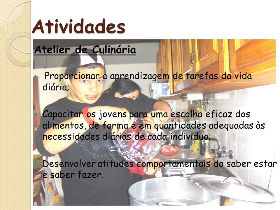 Atividades Atelier de Culinária Proporcionar a aprendizagem de tarefas da vida diária; Capacitar os jovens para uma escolha eficaz dos alimentos, de f