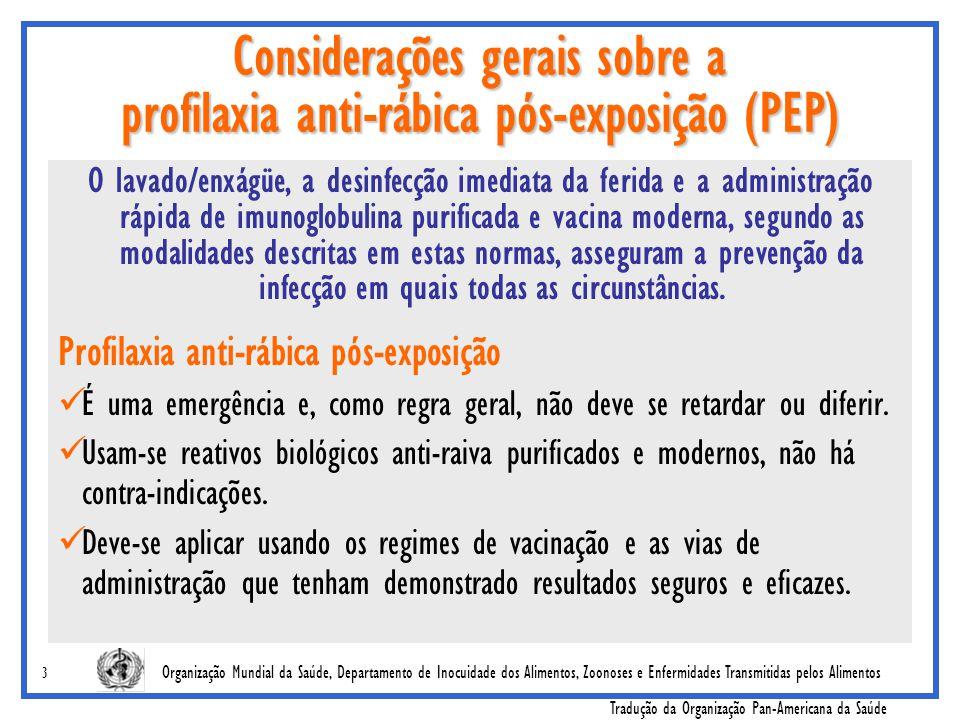 Organização Mundial da Saúde, Departamento de Inocuidade dos Alimentos, Zoonoses e Enfermidades Transmitidas pelos Alimentos Tradução da Organização Pan-Americana da Saúde 4 A profilaxia anti-rábica pós-exposição é uma emergência.