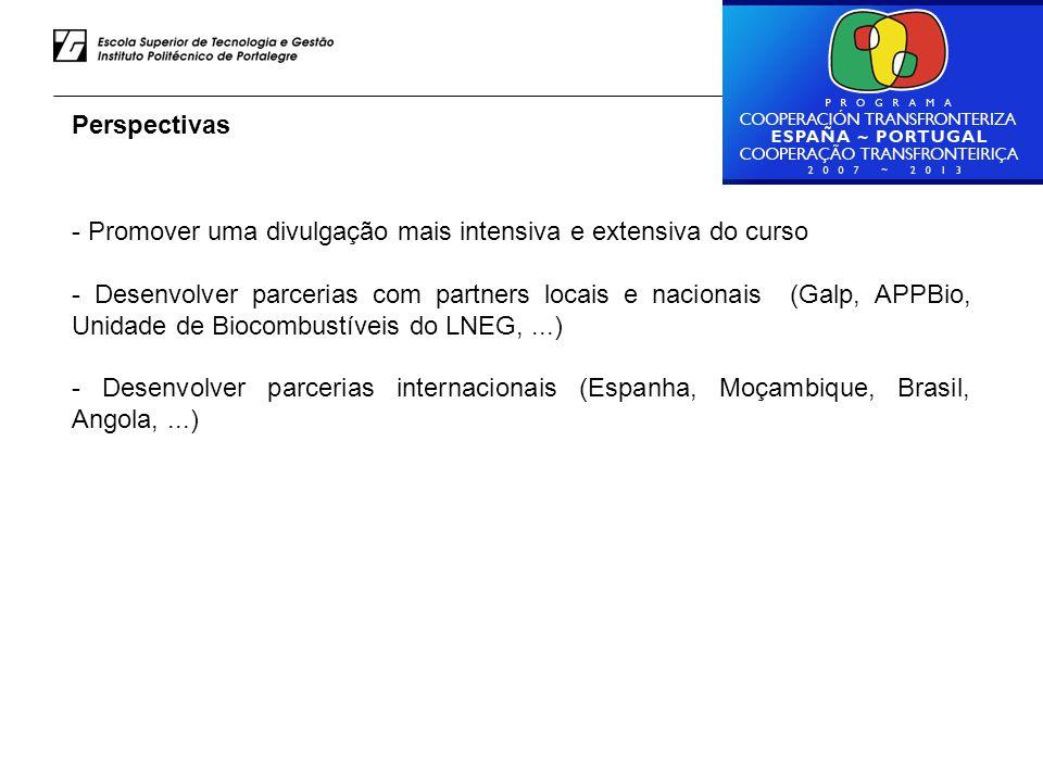 Luiz Rodrigues – ESTG do IPP Perspectivas - Promover uma divulgação mais intensiva e extensiva do curso - Desenvolver parcerias com partners locais e nacionais (Galp, APPBio, Unidade de Biocombustíveis do LNEG,...) - Desenvolver parcerias internacionais (Espanha, Moçambique, Brasil, Angola,...)