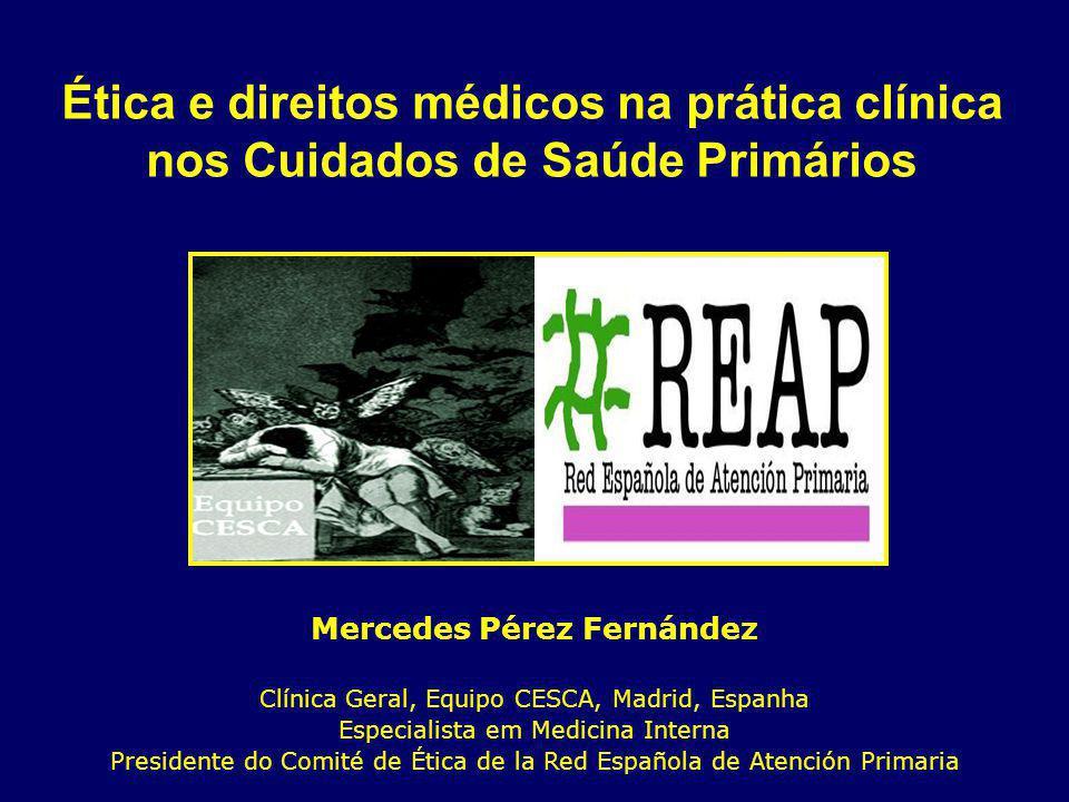Ética e direitos médicos na prática clínica nos Cuidados de Saúde Primários Mercedes Pérez Fernández Clínica Geral, Equipo CESCA, Madrid, Espanha Especialista em Medicina Interna Presidente do Comité de Ética de la Red Española de Atención Primaria