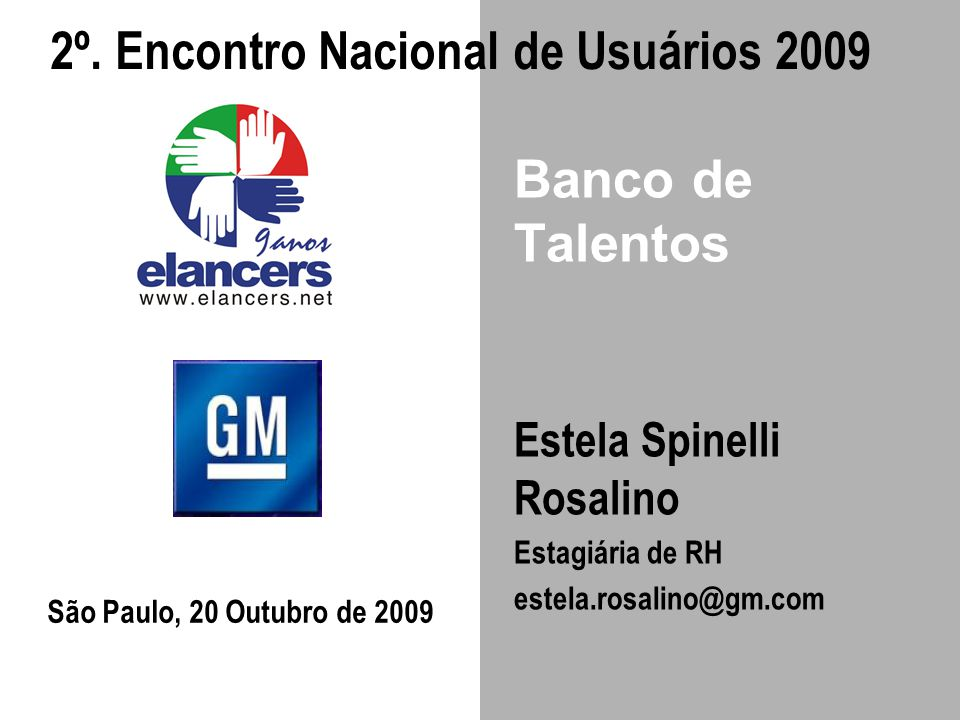 Banco de Talentos Estela Spinelli Rosalino Estagiária de RH estela.rosalino@gm.com São Paulo, 20 Outubro de 2009 2º. Encontro Nacional de Usuários 200