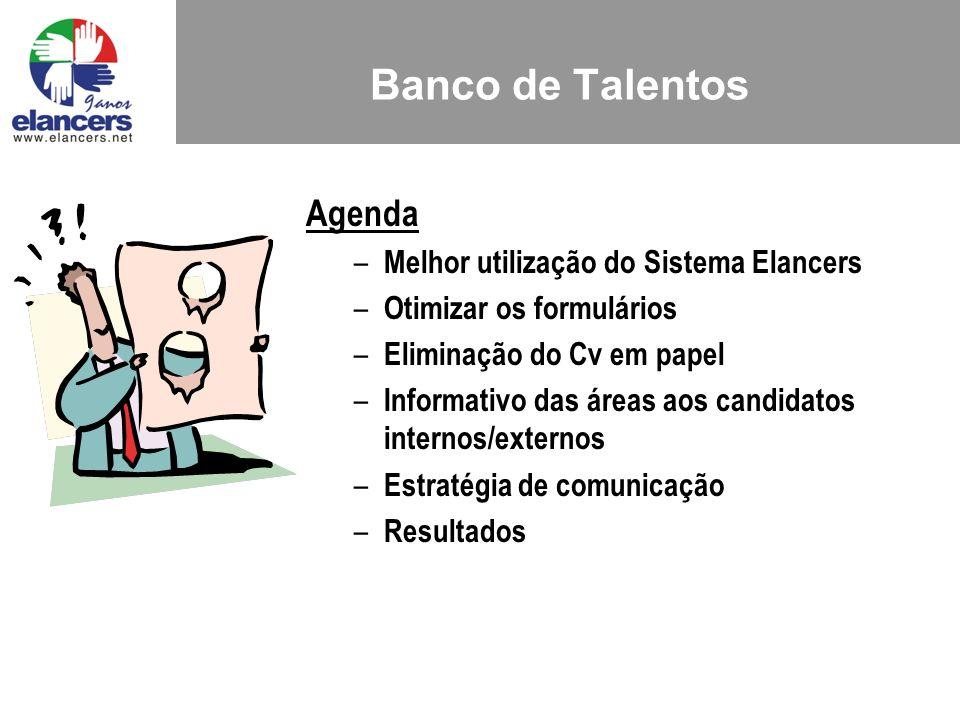 Banco de Talentos Agenda – Melhor utilização do Sistema Elancers – Otimizar os formulários – Eliminação do Cv em papel – Informativo das áreas aos candidatos internos/externos – Estratégia de comunicação – Resultados