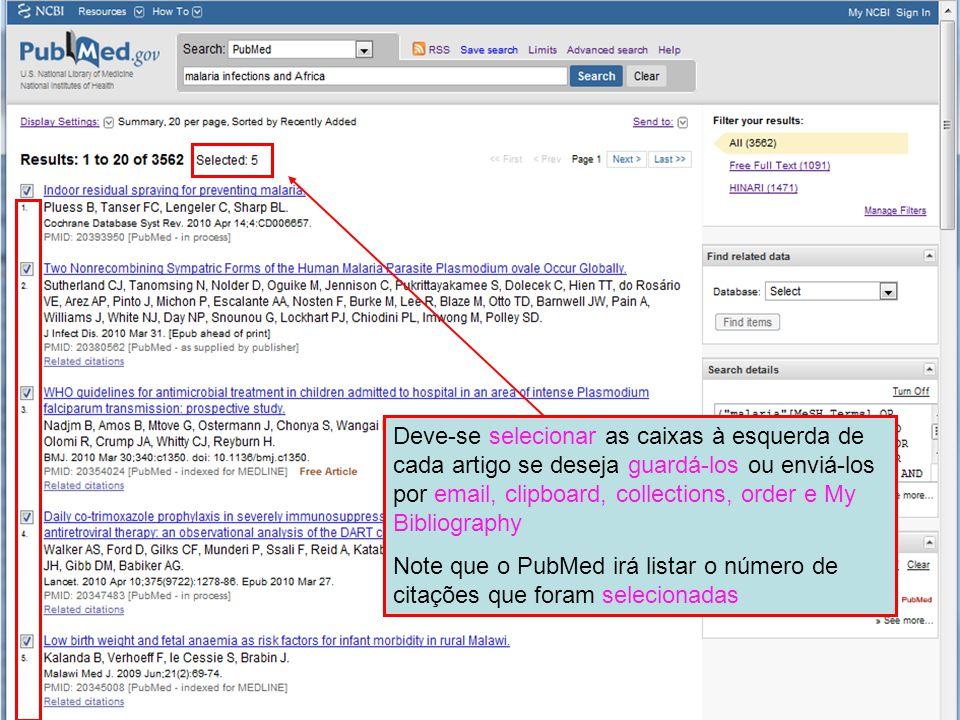 Deve-se selecionar as caixas à esquerda de cada artigo se deseja guardá-los ou enviá-los por email, clipboard, collections, order e My Bibliography Note que o PubMed irá listar o número de citações que foram selecionadas