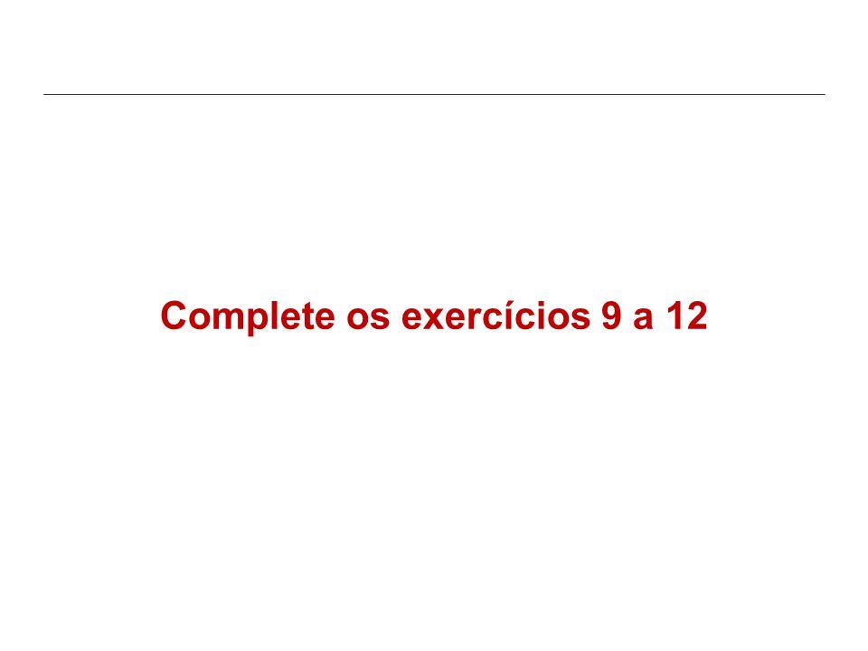 Complete os exercícios 9 a 12